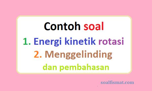 Energi kinetik rotasi dan menggelinding