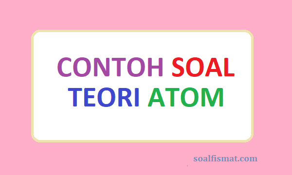 Contoh soal teori atom