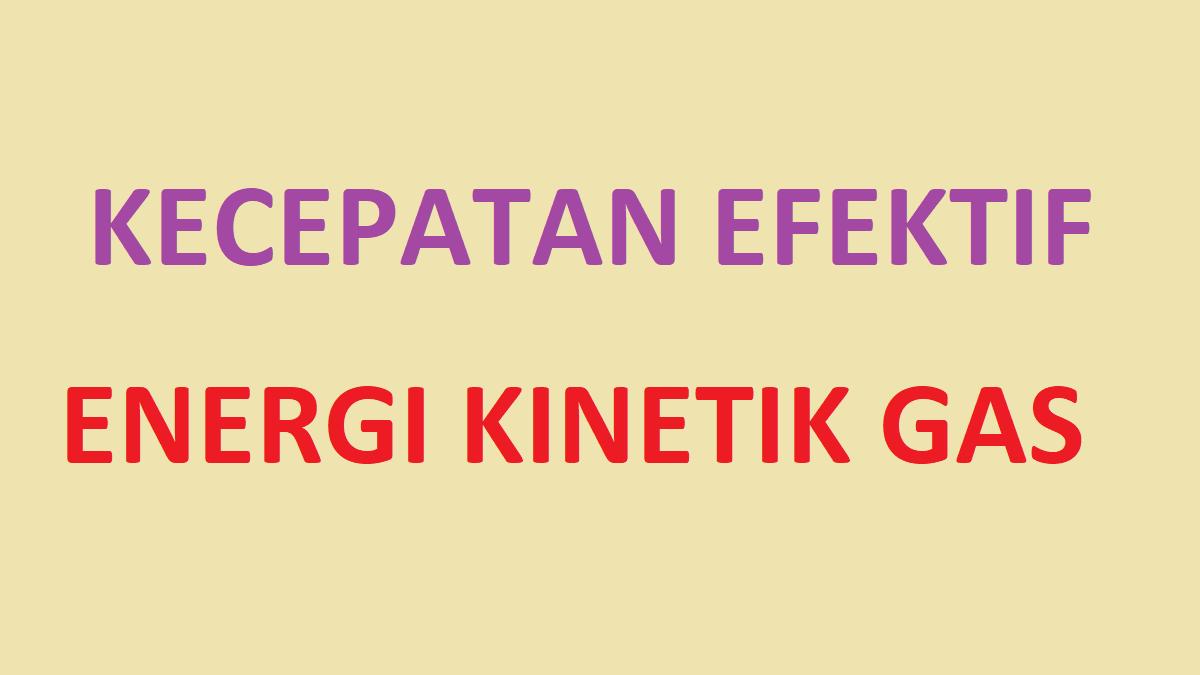 Kecepatan efektif gas, energi kinetik gas
