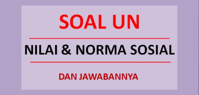 Soal UN nilai dan norma sosial
