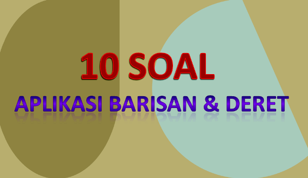 10 Soal Aplikasi Barisan Deret Dan Penyelesaiannya Soalfismat Com